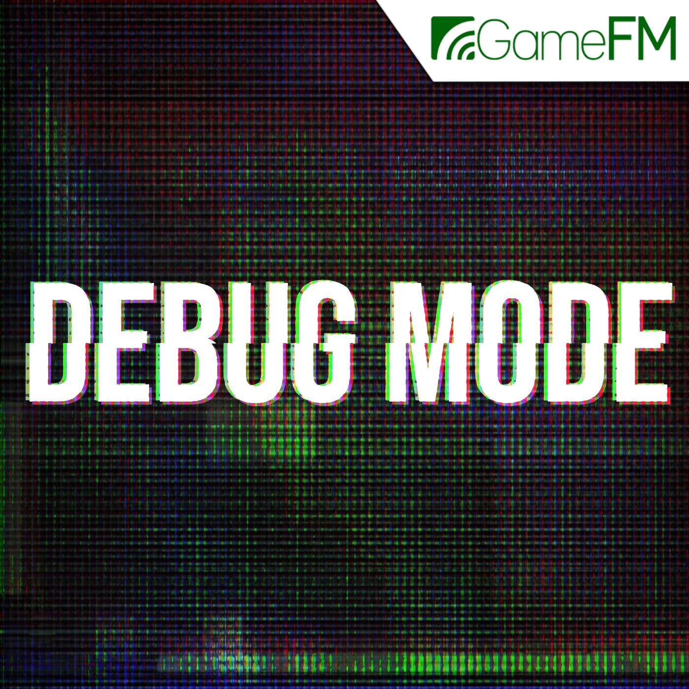 Debug Mode (GameFM)